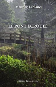 Maurice Leblanc et Louis Gendebien - Le pont écroulé.