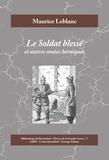 Maurice Leblanc - Le Soldat blessé - Et autres contes héroïques.