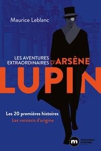 Maurice Leblanc - Les aventures extraordinaires d'Arsène Lupin - Les 20 premières histoires.
