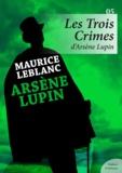 Maurice Leblanc - Les Trois Crimes d'Arsène Lupin.