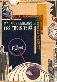Maurice Leblanc et Philippe Ethuin - Les trois yeux - ou comment l'inventeur d'Arsène Leblanc invente le cinéma à voir le passé.