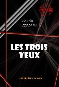 Maurice Leblanc - Les trois yeux - édition intégrale.