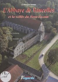Maurice Leclercq et Didier Crasnault - L'abbaye de Vaucelles et la vallée du Haut-Escaut.