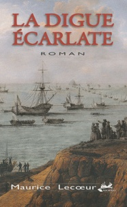 Maurice Lecoeur - La digue écarlate.