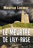 Maurice Lecoeur - Le meurtre de Lily Rose.
