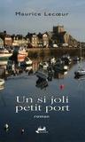 Maurice Lecoeur - Un si joli petit port.