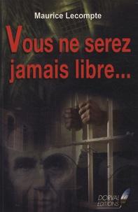 Maurice Lecompte - Vous ne serez jamais libre....