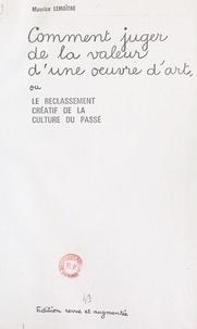 Maurice Lemaître et Catherine Bègue - Comment juger de la valeur d'une œuvre d'art - Ou Le reclassement créatif de la culture du passé.