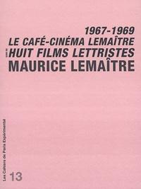 Maurice Lemaître - Le café-cinéma Lemaître - Suivi de Huit films lettristes : 1967-1969.