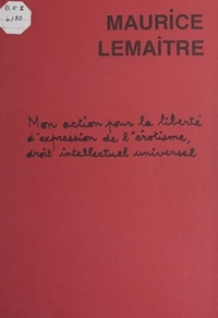 Maurice Lemaître - Mon action pour la liberté d'expression de l'érotisme, droit intellectuel universel.
