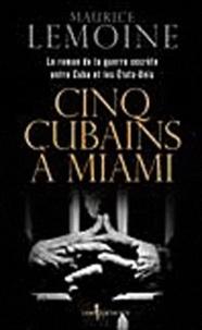 Maurice Lemoine - Cinq Cubains à Miami.
