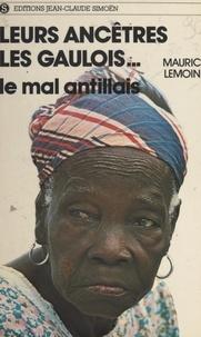Maurice Lemoine - Leurs ancêtres, les Gaulois... - Le mal antillais.