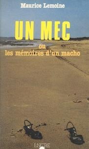 Maurice Lemoine - Un mec ou les Mémoires d'un macho.