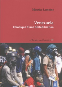 Maurice Lemoine - Venezuela, chronique d'une déstabilisation.