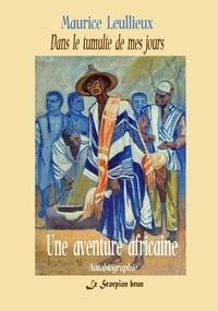 Maurice Leullieux - Une aventure africaine - Dans le tumulte de mes jours.
