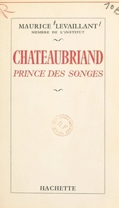 Maurice Levaillant - Chateaubriand - Prince des songes.