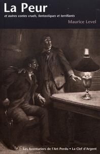 Maurice Level - La Peur et autres contes cruels, fantastiques et terrifiants.