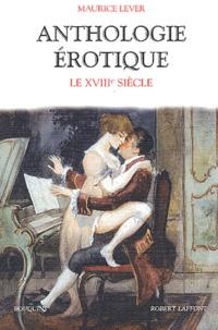 Maurice Lever - Anthologie érotique - Le XVIIIème siècle.