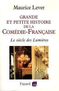 Maurice Lever - Grande et petite histoire de la Comédie-Française - Le siècle des Lumières 1680-1799.