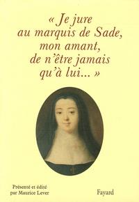 """Maurice Lever - """"Je jure au Marquis de Sade, mon amant, de n'être jamais qu'à lui...""""."""