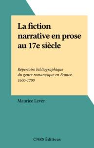 Maurice Lever - La fiction narrative en prose au 17e siècle - Répertoire bibliographique du genre romanesque en France, 1600-1700.
