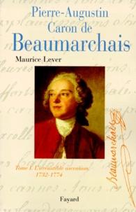 Maurice Lever - Pierre-Augustin Caron de Beaumarchais - Tome 1, L'irrésistible ascension (1732-1774).