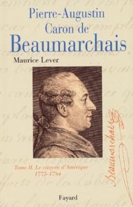Maurice Lever - Pierre-Augustin Caron de Beaumarchais - Tome 2, Le citoyen d'Amérique 1775-1784.