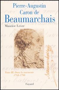 Maurice Lever - Pierre-Augustin Caron de Beaumarchais - Tome 3, Dans la tourmente (1785-1799).