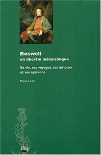 Maurice Lévy - Boswell, un libertin mélancolique - Sa vie, ses voyages, ses amours et ses opinions.