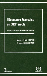 Maurice Lévy-Leboyer et François Bourguignon - L'économie française au XIXe siècle - Analyse macro-économique.