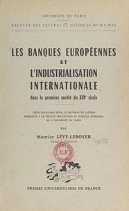 Maurice Lévy-Leboyer - Les banques européennes et l'industrialisation internationale dans la première moitié du XIXe siècle - Thèse principale pour le Doctorat ès lettres présentée à la Faculté des lettres et sciences humaines de l'Université de Paris.