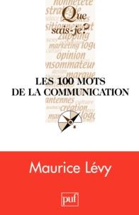 Maurice Lévy - Les 100 mots de la communication.