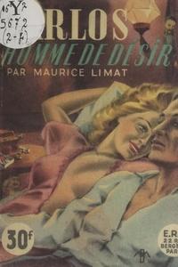 Maurice Limat - Carlos, homme de désir - Un inédit de désir et de passion.