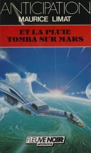 Maurice Limat - Et la pluie tomba sur Mars.