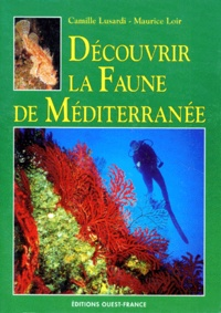 Maurice Loir et Camille Lusardi - Découvrir la faune de Méditerranée.
