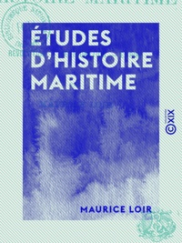 Maurice Loir - Études d'histoire maritime - Révolution, Restauration, Empire.