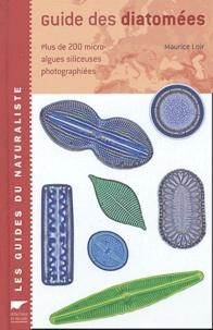 Maurice Loir - Guide des diatomées - Plus de 200 micro-algues siliceuses photographiées.