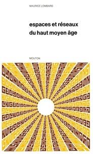 Maurice Lombard - Espaces et réseaux du haut Moyen Age.
