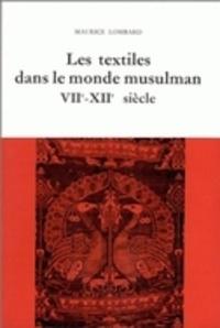 Maurice Lombard - Etudes d'économie médiévale - Tome 3, les textiles dans le monde musulman, 7e-12e siècles.