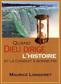 Maurice Longeiret - Quand Dieu dirige l'histoire et la conduit à bonne fin - Une page de l'histoire de l'Eglise.