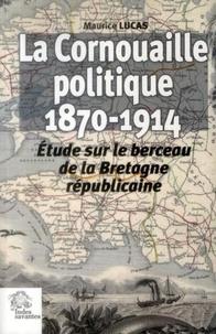 Maurice Lucas - La Cornouaille politique (1870-1914) - Etude sur le berceau de la Bretagne républicaine.