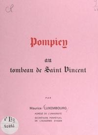 Maurice Luxembourg et  Collectif - Pompiey - Au tombeau de Saint Vincent.