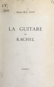 Maurice M. L. Savin - La guitare de Rachel.