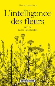 Maurice Maeterlinck - L'intelligence des fleurs - Suivi de La vie des abeilles.