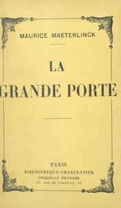 Maurice Maeterlinck - La grande porte.