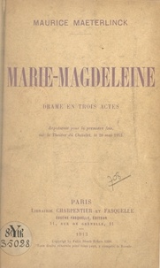 Maurice Maeterlinck - Marie-Magdeleine - Drame en trois actes, représenté pour la première fois au Théâtre du Châtelet le 28 mai 1913.