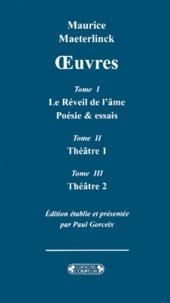 Maurice Maeterlinck - Oeuvres Coffret en 3 volumes : Tome 1, Le Réveil de l'âme; Tome 2, Théâtre ; Tome 3, Théâtre.
