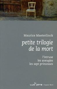 Maurice Maeterlinck - Petite trilogie de la mort - L'Intruse, Les Aveugles, Les Sept Princesses.