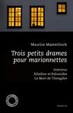 Maurice Maeterlinck - Trois petits drames pour marionnettes - Intérieur ; Alladine et Palomides ; La Mort de Tintagiles.