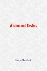 Maurice Maeterlinck - Wisdom and Destiny.